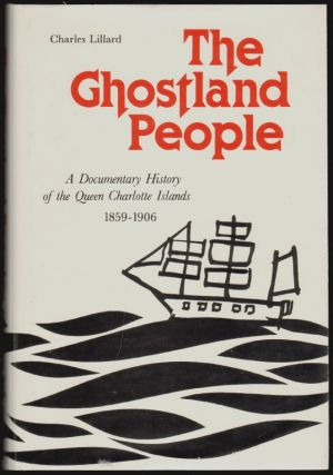 The Ghostland People, A Documentary History of the Queen Charlotte Islands, 1859-1906. Charles Lillard.