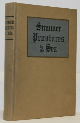 Summer Provinces by the Sea. A Description of the Vacation Resources of Eastern Quebec and the...