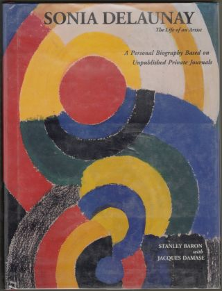 Sonia Delaunay, The Life of an Artist. Stanley Baron, Jacques Damase