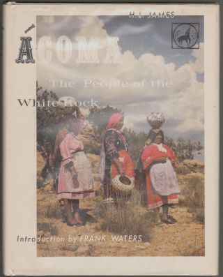 Ácoma, The People of the White Rock [SIGNED]. H. L. James, Frank Waters, Introduction