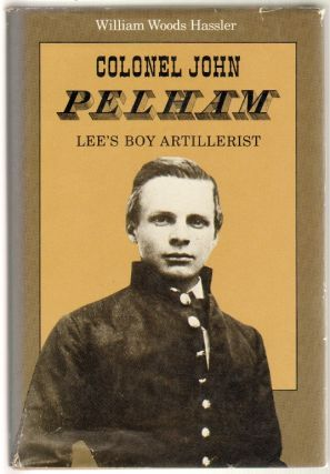Colonel John Pelham: Lee's Boy Artillerist. William W. Hassler.