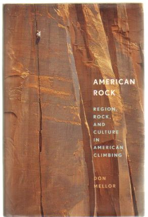 American Rock: Region, Rock, and Culture in American Rock Climbing. Don Mellor
