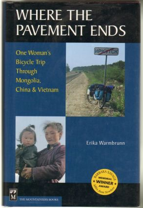 Where the Pavement Ends: One Woman's Bicycle Trip Through Mongolia, China, and Vietnam. Erika...