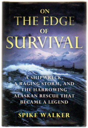 On the Edge of Survival: A Shipwreck, a Raging Storm, and the Harrowing Alaskan Rescue That Became a Legend. Spike Walker.