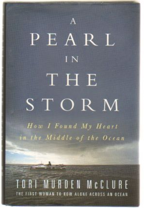 A Pearl in the Storm: How I Found My Heart in the Middle of the Ocean. Tori Murden McClure.