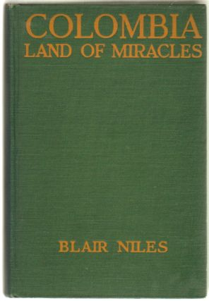 Columbia Land of Miracles. Blair Niles, Mary Blair Rice