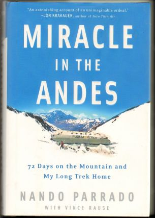 Miracle in the Andes: 72 Days on the Mountain and My Long Trek Home. Nando Parrado