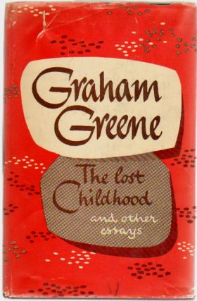 The Lost Childhood and Other Essays. Graham Greene