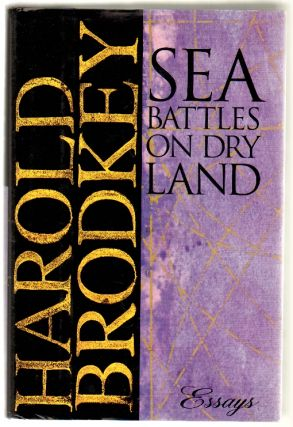 Sea Battles on Dry Land: Essays. Harold Brodkey.