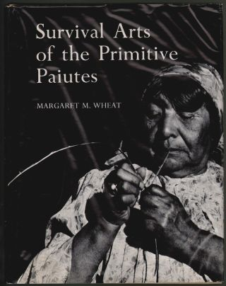 Survival Arts of the Primitive Paiutes. Margaret M. Wheat