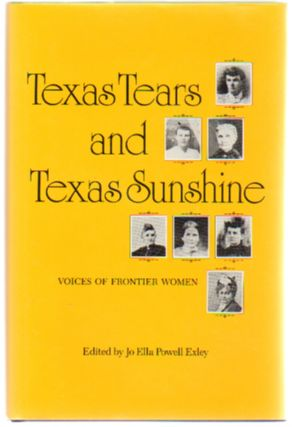 Texas Tears and Texas Sunshine: Voices of Frontier Women. Jo Ella Powell Exley.