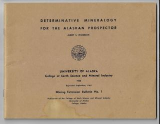 Determinative Mineralogy for the Alaskan Prospector. Albert S. Wilkerson, Leo Mark Anthony, revision