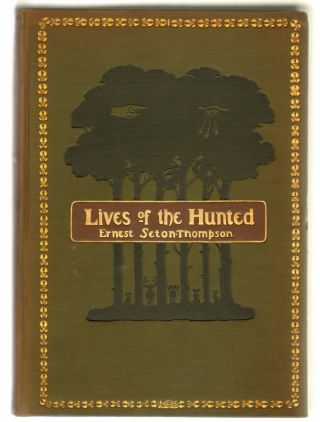 Lives of the Hunted, Containing a True Account of the Doings of Five Quadrupeds and Three Birds...