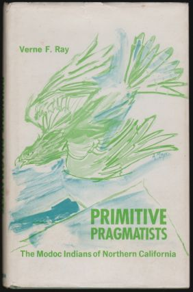 Primitive Pragmatists, The Modoc Indians of Northern California. Verne F. Ray
