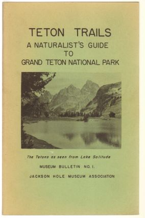 Teton Trails, A Naturalist's Guide to Grand Teton National Park. Howard R. Stagner, Carl E. Jepson.