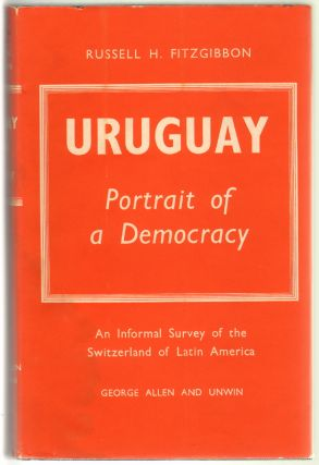 Uruguay, Portrait of a Democracy. Russell H. Fitzgibbon