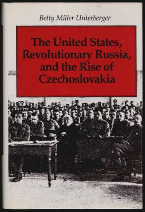 The United States, Revolutionary Russia, and the Rise of Czechoslovakia [SIGNED]. Betty Miller...