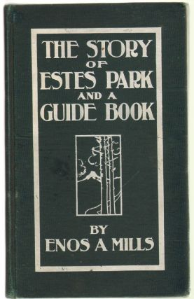 The Story of Estes Park and A Guide Book. ROCKY MOUNTAIN, Enos Mills