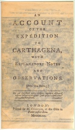 An Account of the Expedition to Carthagena [Cartagena], With Explanatory Notes and Observations....