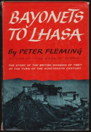 Bayonets to Lhasa, The First Full Account of the British Invasion of Tibet in 1904. Peter Fleming.