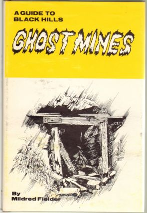 A Guide to Black Hills Ghost Mines. Mildred Fielder.
