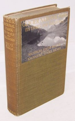 Glacier National Park, Its Trails and Treasures [SIGNED]. GLACIER, Mathilde Edith Holtz,...