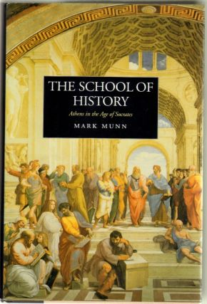 The School of History: Athens in the Age of Socrates. Mark Munn