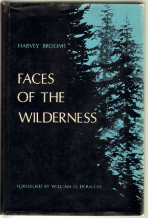 Faces of the Wilderness. Harvey Broome, William O. Douglas, Introduction, Ansel Adams, Photographs.