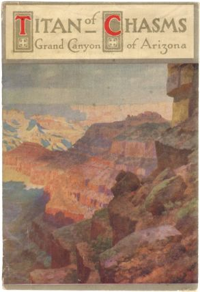 Titan of Chasms, Grand Canyon of Arizona. GRAND CANYON, C. A. Higgins, J. W. Powell, Charles Lummis