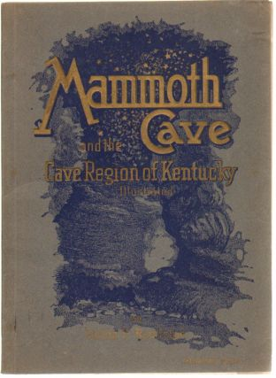 Mammoth Cave and the Cave Region of Kentucky, with Bibliography of Mammoth Cave [and] First...