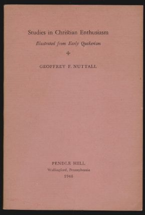 Studies in Christian Enthusiasm Illustrated from Early Quakerism. Geoffrey F. Nuttall