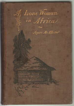 A Lone Woman in Africa, Six Years in the Kroo Coast. Agnes McAllister