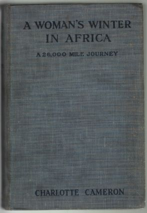 A Woman's Winter in Africa, A 26,000 Mile Journey. Charlotte Cameron