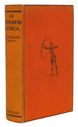 In Witch-Bound Africa, An Account of the Primitive Kaonde Tribe and their Beliefs. ETHNOLOGY, Frank H. Melland.