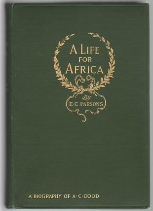 A Life for Africa, Rev. Adolphus Clemens Good. Ellen C. Parsons