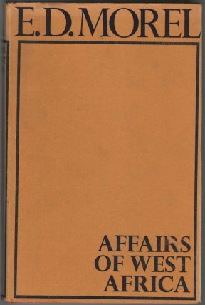 Affairs of West Africa. E. D. Morel
