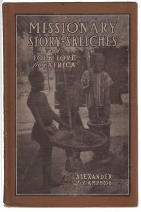 Missionary Story Sketches, Folk-lore from Africa. Alexander Priestley Camphor