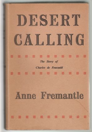 Desert Calling, The Story of Charles de Foucauld. Anne Freemantle.