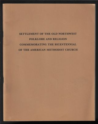 Settlement of the Old Northwest, Folklore and Religion, Commemorating the Bicentennial of the...