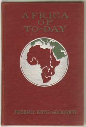 Africa of To-Day [Today]. Joseph King Goodrich