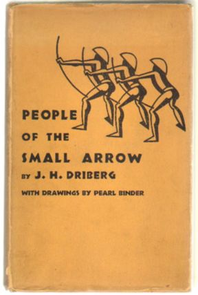 People of the Small Arrow. J. H. Driberg, Pearl Binder.