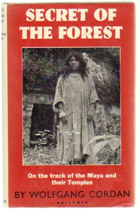 Secret of the Forest, On the Track of Maya Temples. Wolfgang Cordan