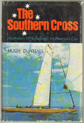 The Southern Cross: Australia's 1974 Challenge for America's Cup. Hugh D. Whall