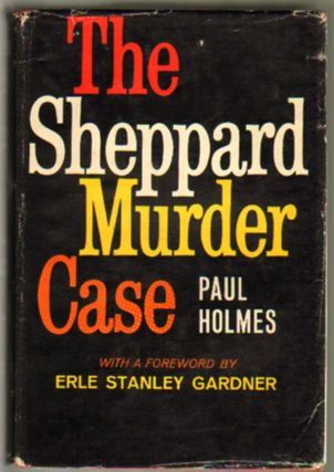 The Sheppard Murder Case [SIGNED]. Paul Holmes, Erle Stanley Gardner, Introduction.