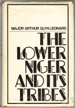 The Lower Niger and Its Tribes. Major Arthur Glyn Leonard.