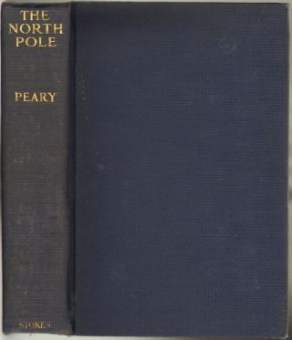 The North Pole, Its Discovery in 1909 Under the Auspices of the Peary Arctic Club. Robert E. Peary, Theodore Roosevelt, Introduction.