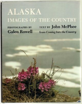Alaska, Images of the Country [SIGNED by Galen Rowell]. John McPhee, Galen Rowell, Photographs