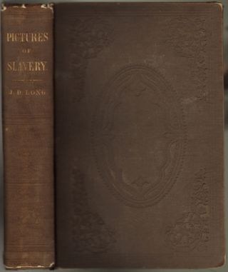 Pictures of Slavery in Church and State, Including Personal Reminiscences, Biographical Sketches, Anecdotes, etc. With an Appendix Containing the Views of John Wesley and Richard Watson on Slavery. ABOLITIONISM, Rev. John Dixon Long.