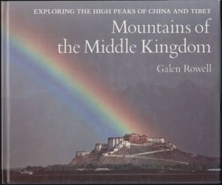 Mountains of the Middle Kingdom, Exploring the High Peaks of China and Tibet. Galen Rowell.