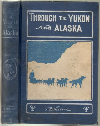 Through the Yukon and Alaska. T. A. Rickard